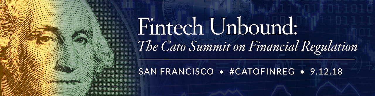 Fintech Unbound: The Cato Summit on Financial Regulation | Cato