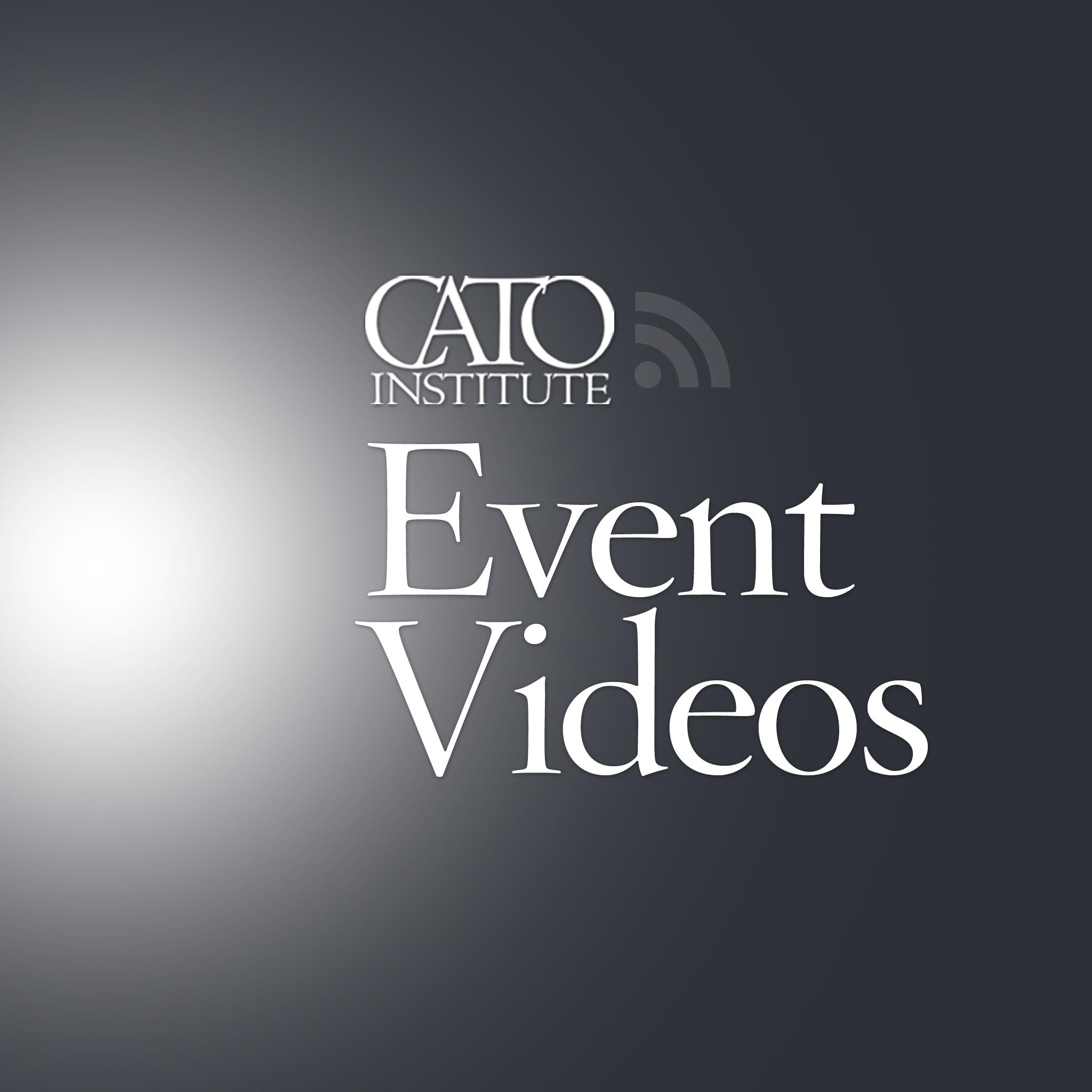 Cato Institute Event Videos (Full)